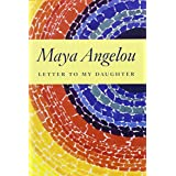 Letter to My Daughter ~ Maya Angelou
