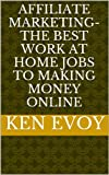 Affiliate Marketing-The Best Work at Home Jobs to Making Money Online