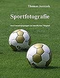 Sportfotografie: Vom Freizeitvergnügen zur beruflichen Tätigkeit