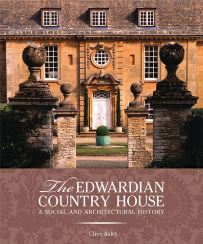 The Edwardian Country House: A Social and Architectural History