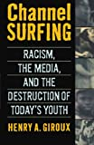 Channel Surfing: Race Talk and the Destruction of Today's Youth (0312214448) by Giroux, Henry A.