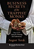 Business Secrets of the Trappist Monks: One CEOs Quest for Meaning and Authenticity (Columbia Business School Publishing)