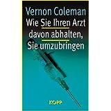 """Wie Sie ihren Arzt davon abhalten, Sie umzubringenvon """"Vernon Coleman"""""""