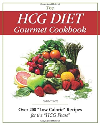 "The HCG Diet Gourmet Cookbook: Over 200 ""Low Calorie"" Recipes for the ""HCG Phase"""