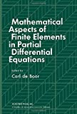 img - for Mathematical Aspects of Finite Elements in Partial Differential Equations (Publication of the Mathematics Research Center, University of Wisconsin--Madison ; no. 33) book / textbook / text book