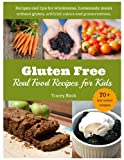 img - for Gluten Free, Real Food Recipes for Kids: 70+ Delicious Meals the Whole Family Will Love book / textbook / text book