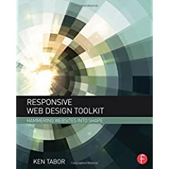 Responsive Web Design Toolkit: Hammering Websites Into Shape from Focal Press