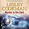 Murder in the Dark: Libby Sarjeant Mystery (       UNABRIDGED) by Lesley Cookman Narrated by Patience Tomlinson