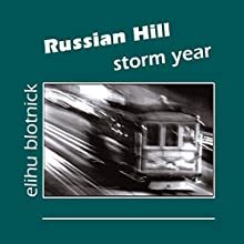 Russian Hill: Storm Year (       UNABRIDGED) by Elihu Blotnick Narrated by Elihu Blotnick