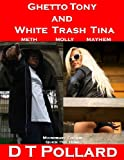 Ghetto Tony and White Trash Tina (Microwave Fiction - Quick Hot Done)