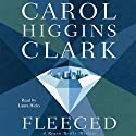 Fleeced: A Regan Reilly Mystery, Book 5 (       UNABRIDGED) by Carol Higgins Clark Narrated by Laura Hicks
