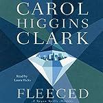 Fleeced: A Regan Reilly Mystery, Book 5 | Carol Higgins Clark