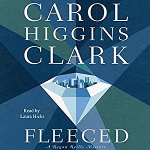 Fleeced: A Regan Reilly Mystery, Book 5 | [Carol Higgins Clark]