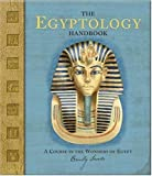 img - for By Emily Sands The Egyptology Handbook: A Course in the Wonders of Egypt (Ologies) (First Edition) book / textbook / text book