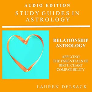 Relationship Astrology: Applying the Essentials of Birth Chart Compatibility: Study Guides in Astrology | [Lauren Delsack]