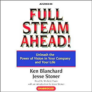 Full Steam Ahead! Unleash the Power of Vision in Your Company and Your Life | [Ken Blanchard, Jesse Stoner]