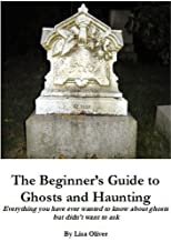 The Beginner's Guide to Ghosts and Haunting
