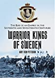 Warrior Kings of Sweden: The Rise of an Empire in the Sixteenth and Seventeenth Centuries
