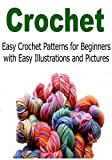 Crochet:  Easy Crochet Patterns for Beginners with Easy Illustrations and Pictures: (Crochet - Crochet for Beginners - Crochet Projects - Crochet Patterns - Knitting)
