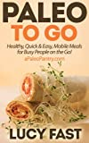 Paleo To Go: Quick & Easy Mobile Meals for Busy People on the Go! (Paleo Diet Solution Series) (English Edition)