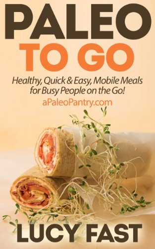 Free Kindle Book : Paleo To Go: Quick & Easy Mobile Meals for Busy People on the Go! (Paleo Diet Solution Series)