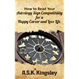 How to Read Your Astrology Sign Compatibility for a Happy Career and Love Life ~ A.S.K Kingsley
