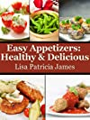 Light & Tasty Appetizers: Easy Low-Cal Appetizer Recipes (Guilt-Free Gourmet)