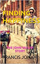 Finding Happiness:the Story Of John Miller: A Christian Fiction