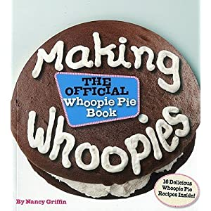 Making Whoopies: The Official Whoopie Pie Book   [MAKING WHOOPIES] [Paperback]