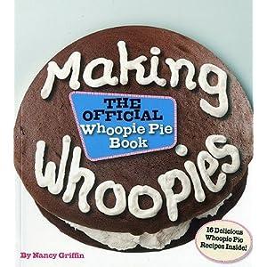 Making Whoopies: The Official Whoopie Pie Book   [MAKING WHOOPIES] [Paperback]