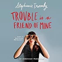 Trouble Is a Friend of Mine (       UNABRIDGED) by Stephanie Tromly Narrated by Kathleen McInerney
