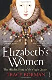 Tracy Borman Elizabeth's Women: The Hidden Story of the Virgin Queen