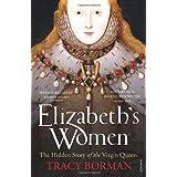 Elizabeth's Women: The Hidden Story of the Virgin Queenby Tracy Borman