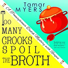Too Many Crooks Spoil the Broth: Pennsylvania Dutch Mystery, Book 1 (       UNABRIDGED) by Tamar Myers Narrated by Caroline Miller