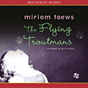 The Flying Troutmans | [Miriam Toews]
