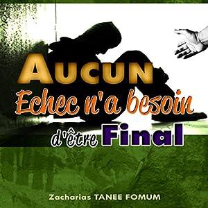 Aucun Echec N'a Besoin D'être Final [No Failure Needs to Be Final] Audiobook
