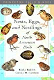Nests, Eggs, and Nestlings of North American Birds (Second Edition) (Princeton Field Guides)