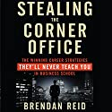 Stealing the Corner Office: The Winning Career Strategies They'll Never Teach You in Business School (       UNABRIDGED) by Brendan Reid Narrated by Dana Hickox