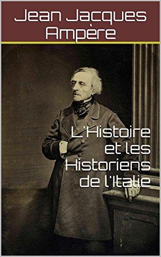 Jean Jacques Ampère - L'Histoire et les Historiens de l'Italie (French Edition)