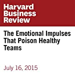 The Emotional Impulses That Poison Healthy Teams | Annie McKee