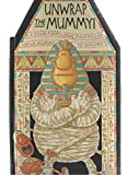 img - for Unwrap the Mummy! a Four-Foot-long, Fact-Filled, Pop-Up Mummy to Explore! book / textbook / text book