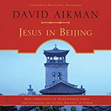 Jesus in Beijing: How Christianity Is Transforming China and Changing the Global Balance of Power (       UNABRIDGED) by David Aikman Narrated by Colman M. Shew