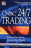 Barbara Rockefeller CNBC 24/7 Trading: Around the Clock, Around the World (CNBC Profit from It)
