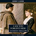 Can You Forgive Her? (       UNABRIDGED) by Anthony Trollope Narrated by Timothy West