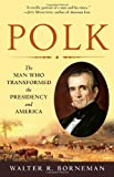 img - for Polk: The Man Who Transformed the Presidency and America book / textbook / text book