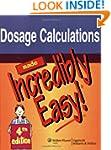 Dosage Calculations Made Incredibly E...