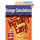 Dosage Calculations Made Incredibly Easy! (Incredibly Easy! Series®)