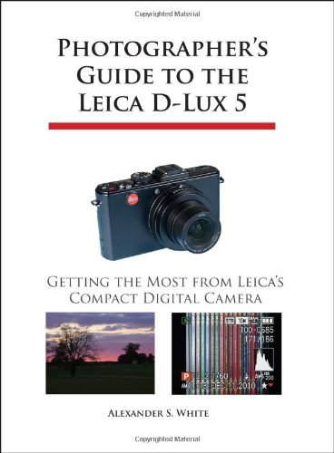 Photographer s Guide to the Leica D-Lux 5 Getting the Most from Leica s Compact Digital Camera096504503X
