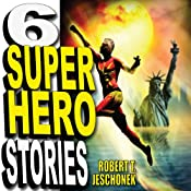 Six Superhero Stories | [Robert T. Jeschonek]