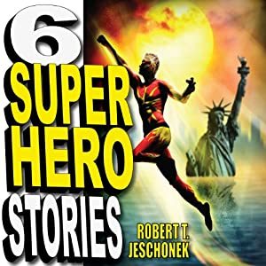 Six Superhero Stories | [Robert T. Jeschonek]